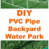 DIY PVC Backyard Water Park
