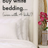 Why I only buy white bedding (and I have 4 kids!)