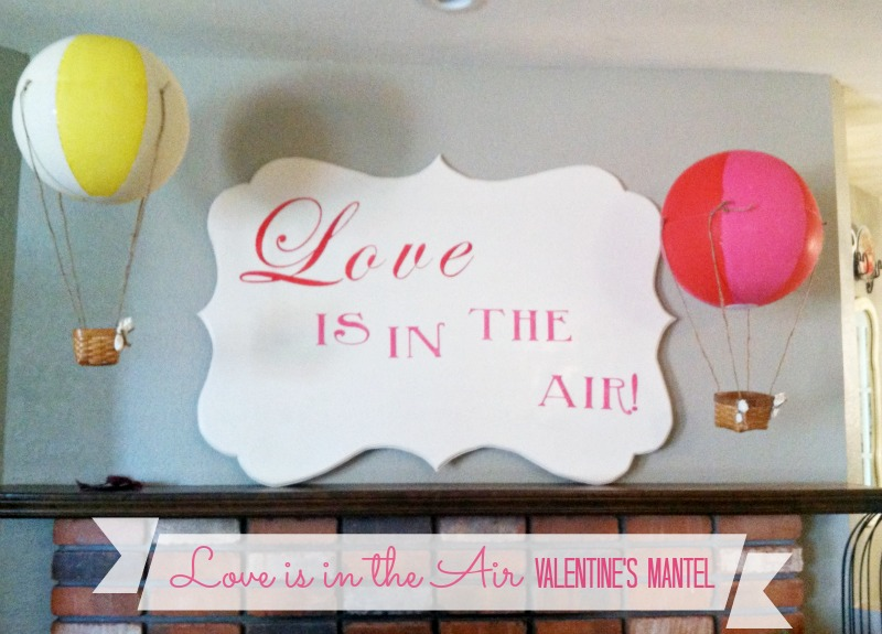 Love is in the air Valentine's Mantel