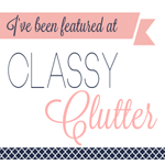 I've been featured at Classy Clutter