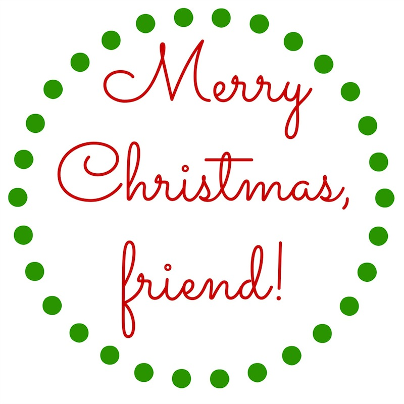 Merry Christmas friend