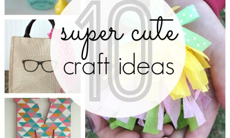 Our Faves: 10 Cute Craft Ideas