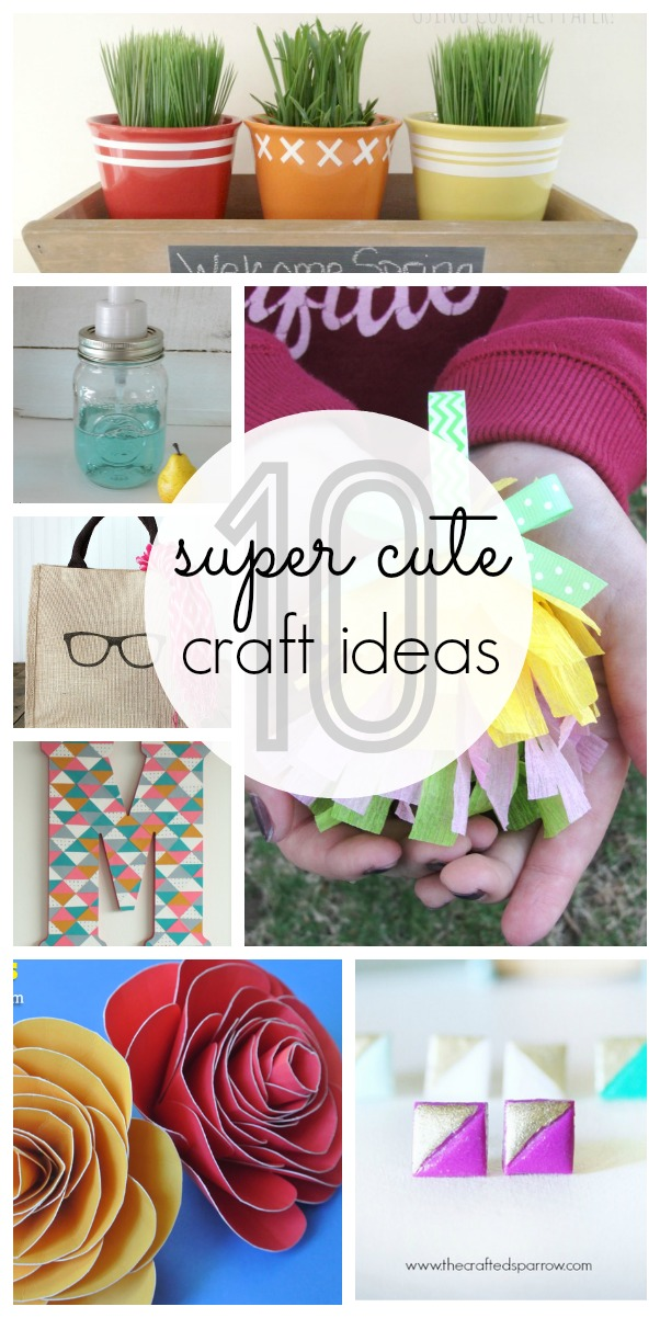 10 Super Cute Craft Ideas