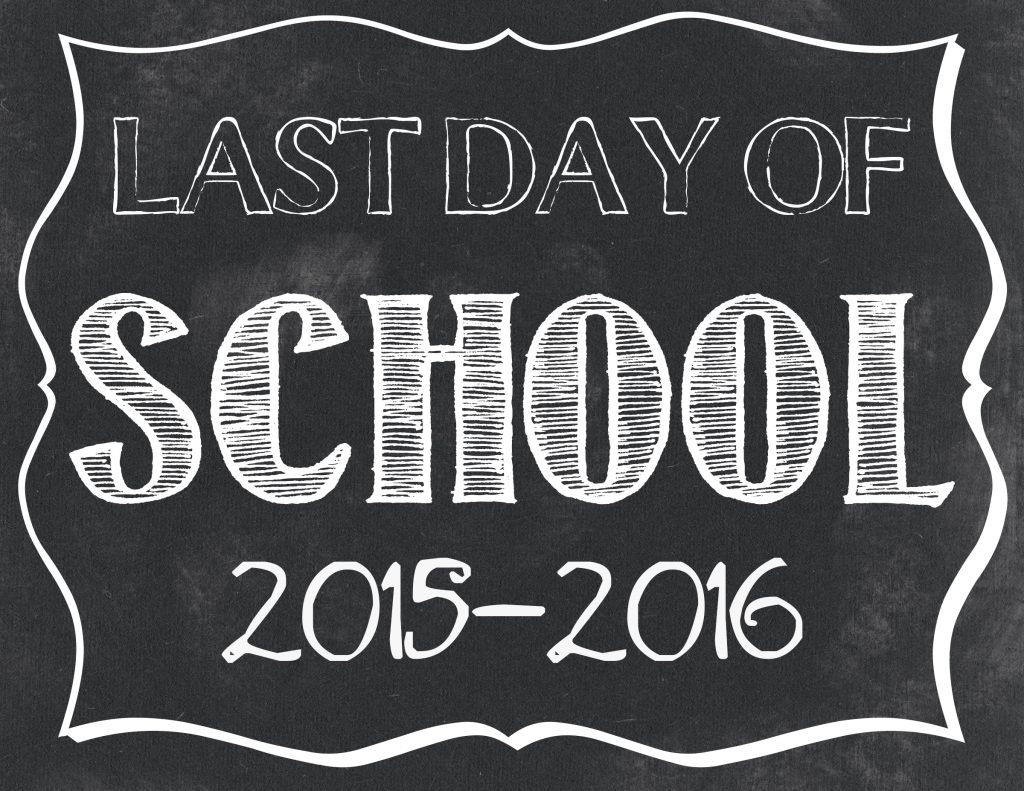 Last Day of School 2015-2016 Free Printables - Classy Clutter